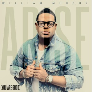 Arise (You Are Good) William Murphy
